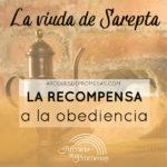 La viuda de Sarepta, la recompensa a la obediencia