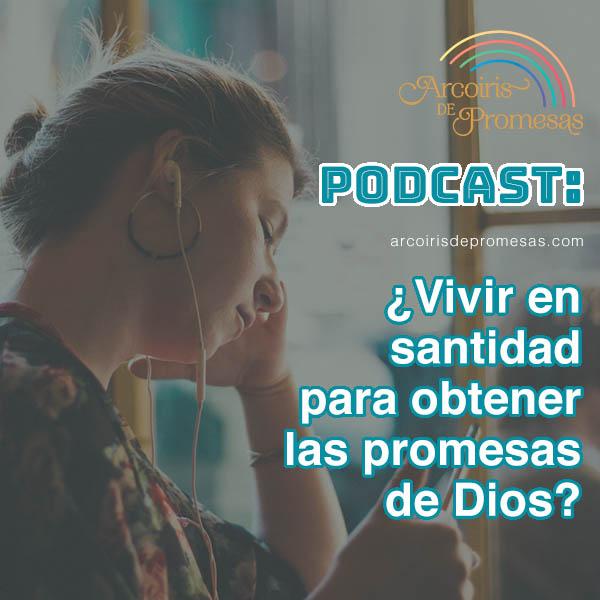 vivir en santidad y las promesas de dios audio podcast cristiano