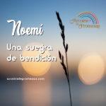 Una suegra de bendición, la historia de Noemí