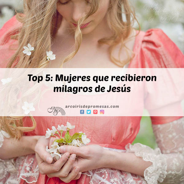 5 mujeres que recibieron milagros de jesus curiosidades biblicas